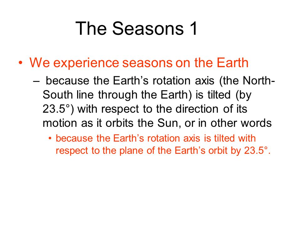 The Seasons 1 We experience seasons on the Earth