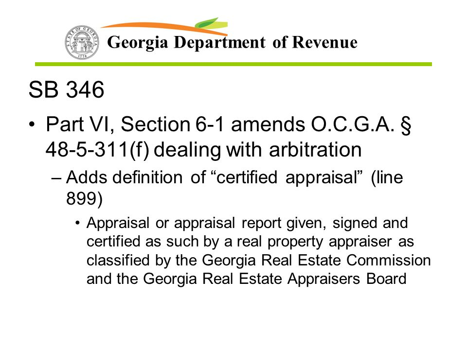 SB 346 Part VI, Section 6-1 amends O.C.G.A. § 48-5-311(f) dealing with arbitration. Adds definition of certified appraisal (line 899)