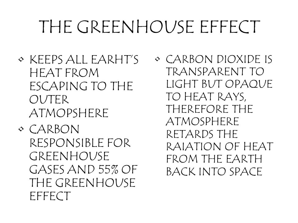 THE GREENHOUSE EFFECT KEEPS ALL EARHT'S HEAT FROM ESCAPING TO THE OUTER ATMOPSHERE.