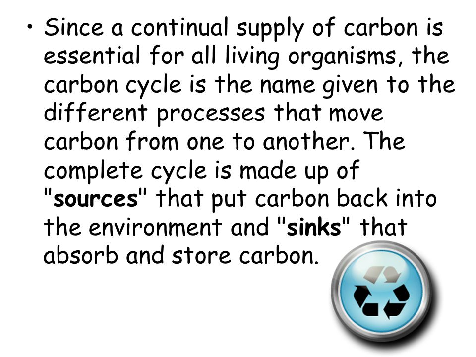 Since a continual supply of carbon is essential for all living organisms, the carbon cycle is the name given to the different processes that move carbon from one to another.
