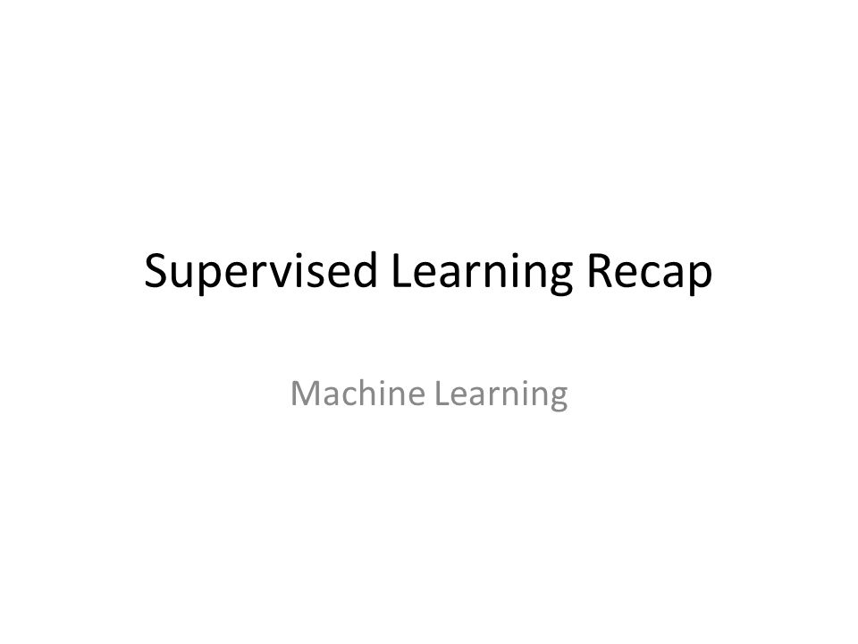 Supervised Learning Recap