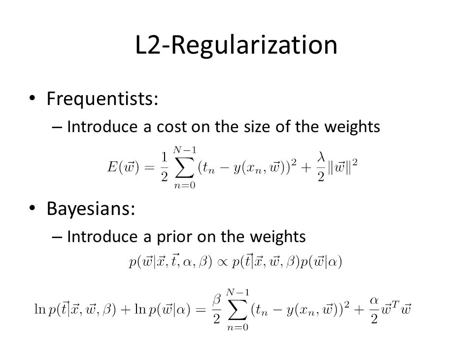 L2-Regularization Frequentists: Bayesians: