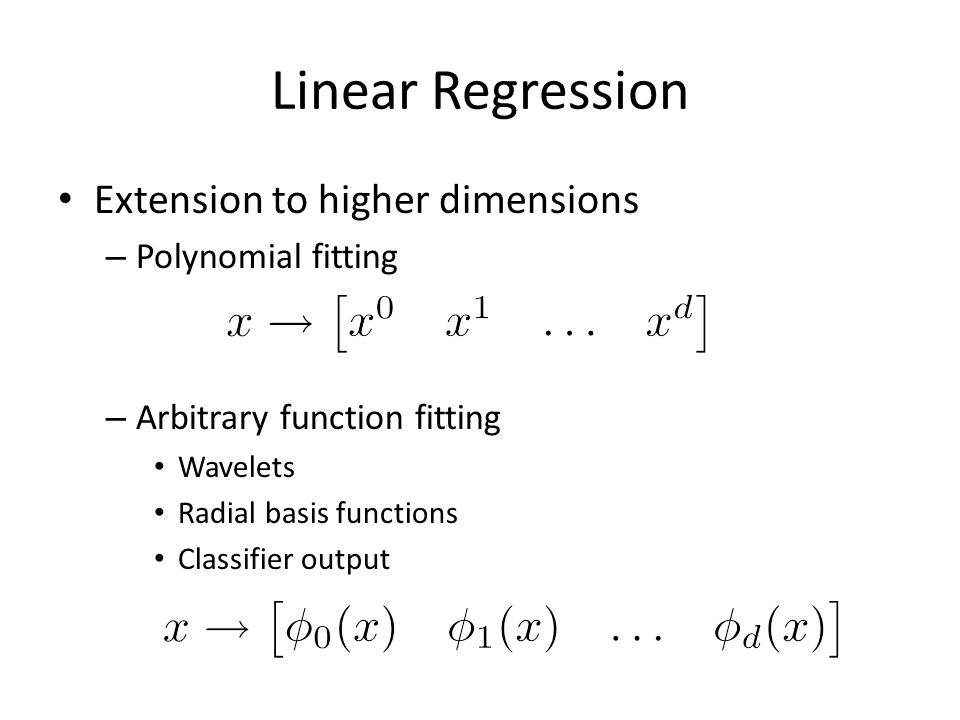 Linear Regression Extension to higher dimensions Polynomial fitting