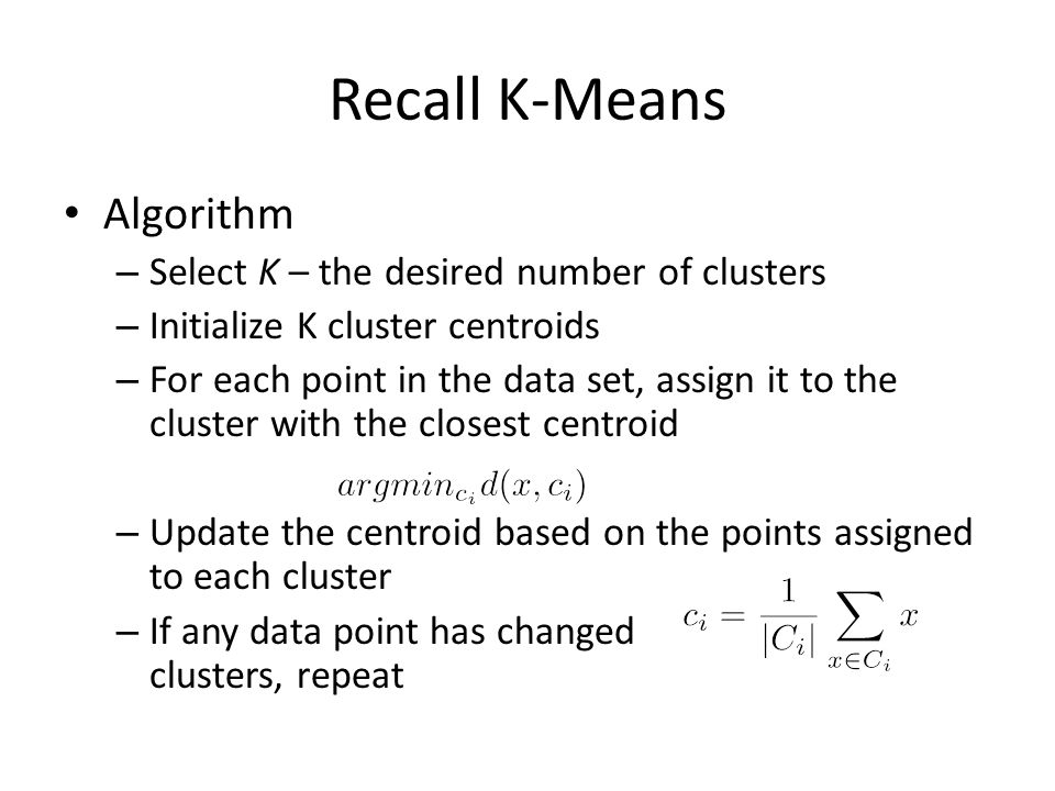Recall K-Means Algorithm Select K – the desired number of clusters