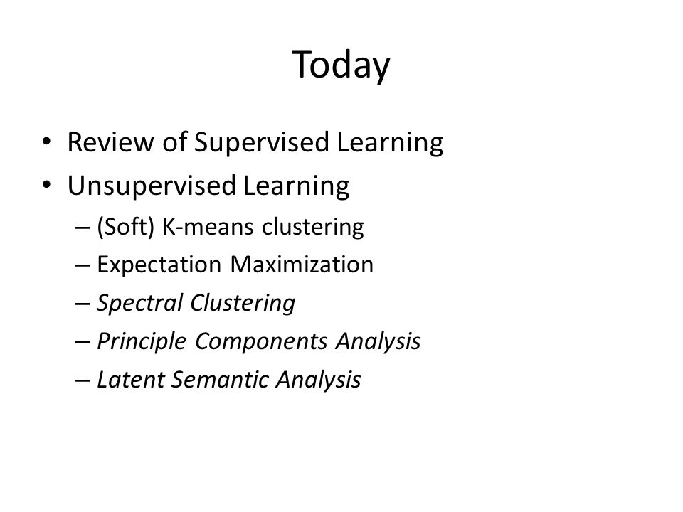 Today Review of Supervised Learning Unsupervised Learning
