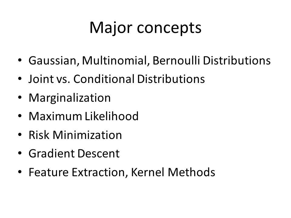 Major concepts Gaussian, Multinomial, Bernoulli Distributions