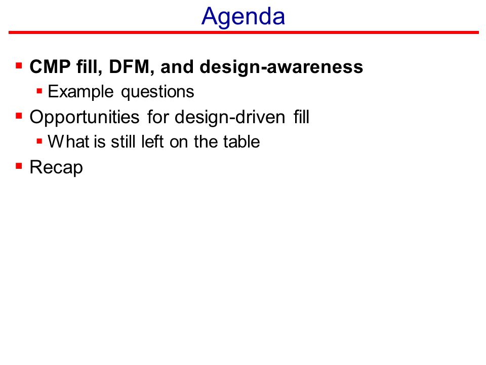 Agenda CMP fill, DFM, and design-awareness