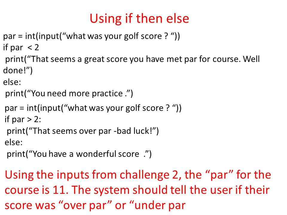 Using if then else par = int(input( what was your golf score )) if par < 2.