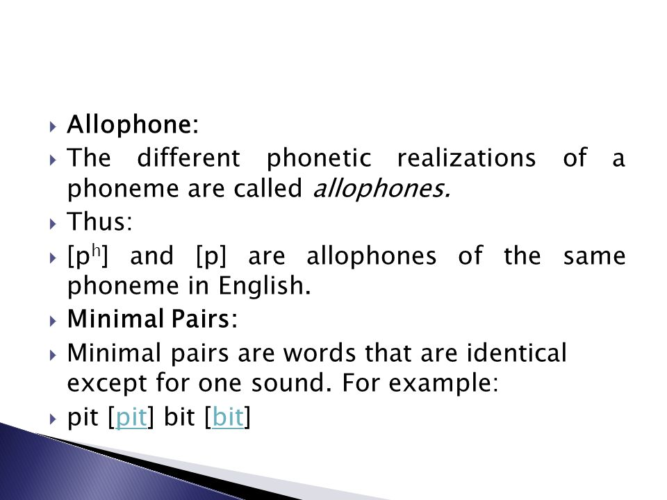 Allophone: The different phonetic realizations of a phoneme are called allophones. Thus: