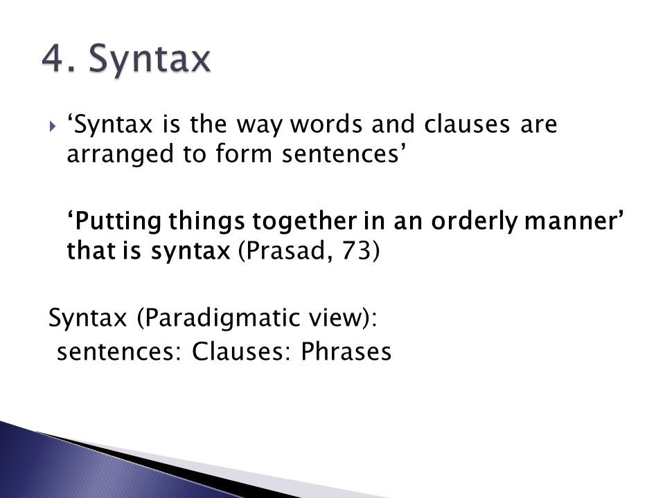 4. Syntax 'Syntax is the way words and clauses are arranged to form sentences'