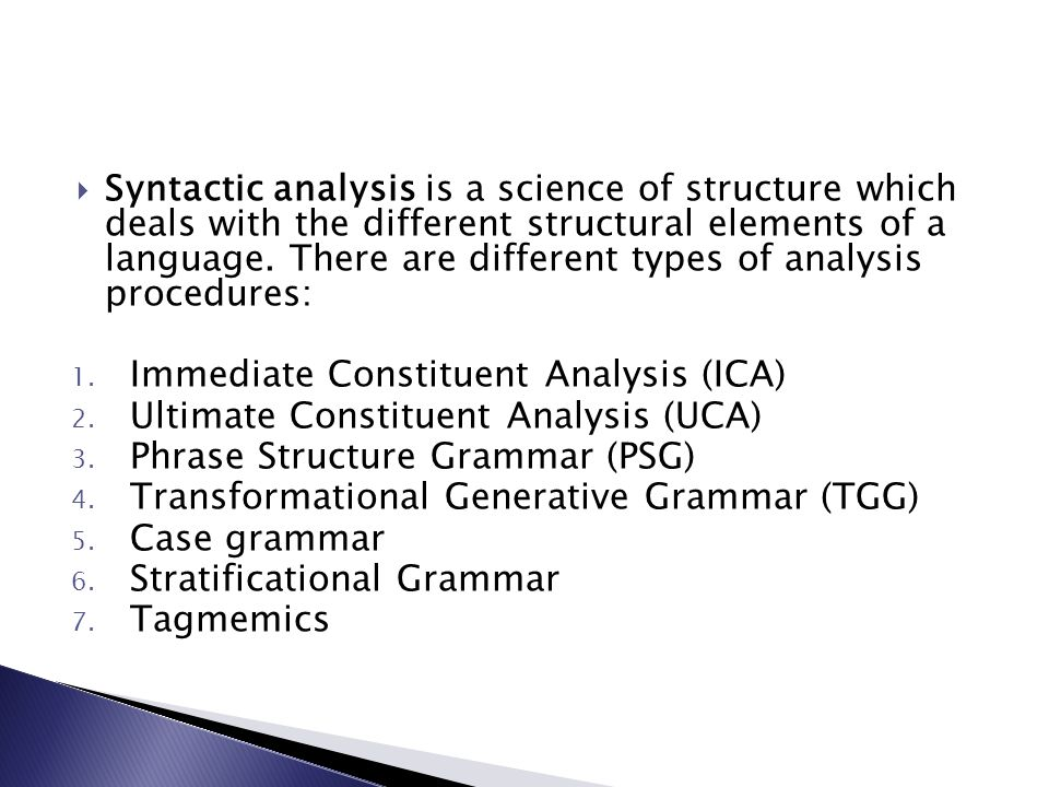 Syntactic analysis is a science of structure which deals with the different structural elements of a language. There are different types of analysis procedures: