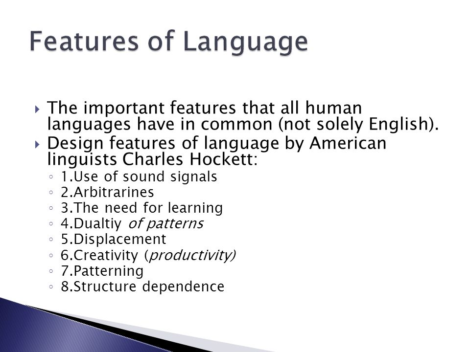 Features of Language The important features that all human languages have in common (not solely English).