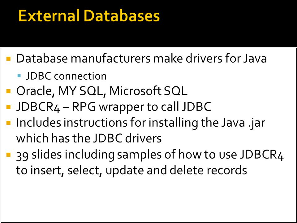 External Databases Database manufacturers make drivers for Java