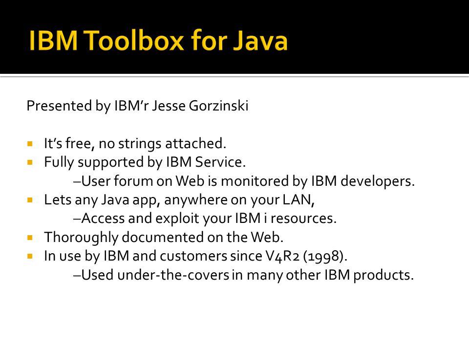 IBM Toolbox for Java Presented by IBM'r Jesse Gorzinski