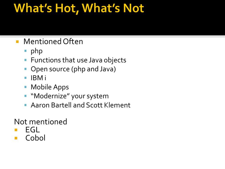 What's Hot, What's Not Mentioned Often Not mentioned EGL Cobol php
