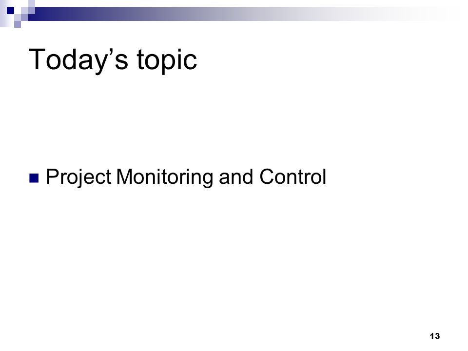 Today's topic Project Monitoring and Control