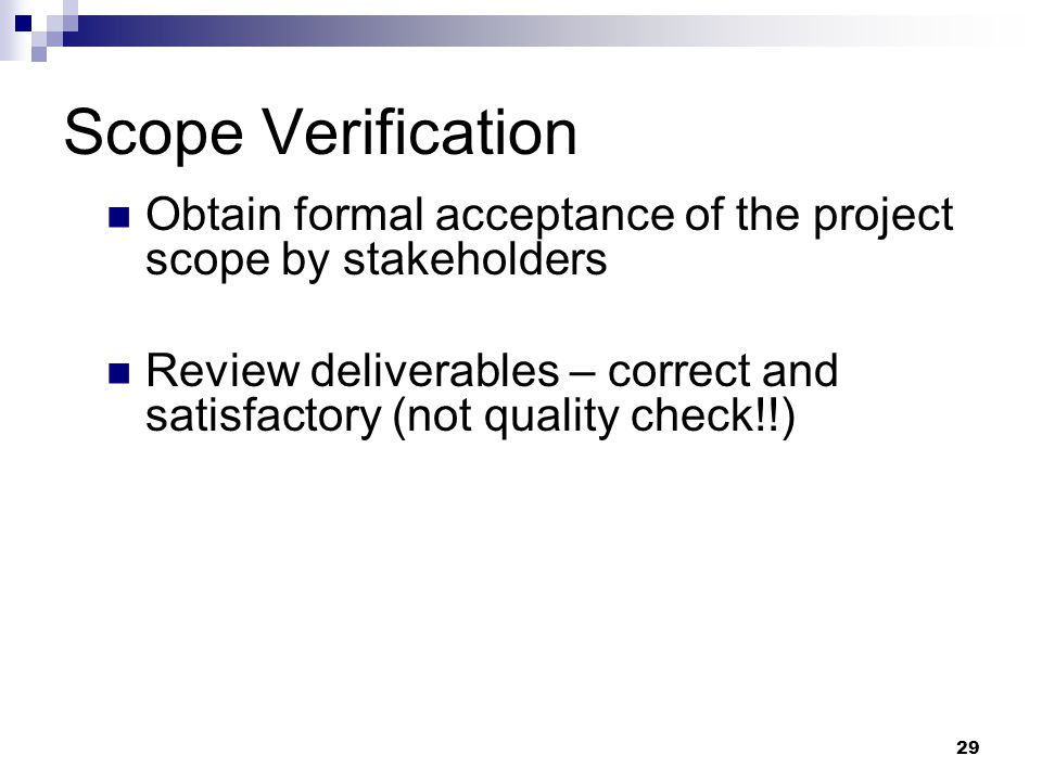 Scope Verification Obtain formal acceptance of the project scope by stakeholders.