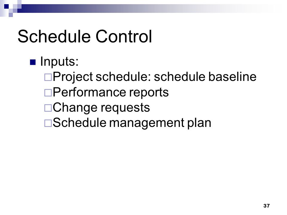 Schedule Control Inputs: Project schedule: schedule baseline