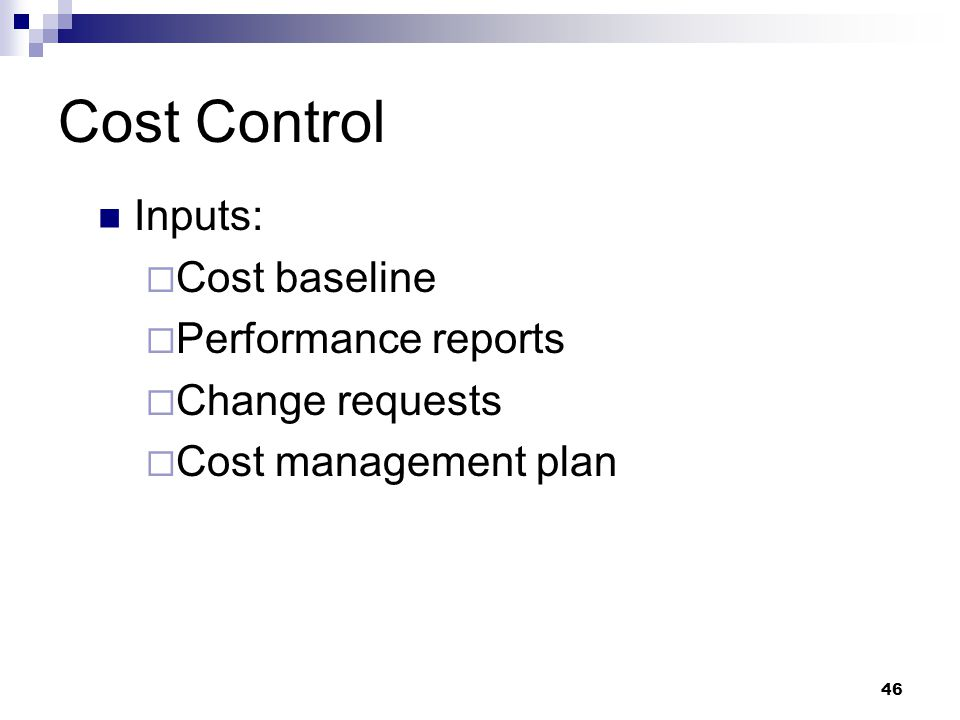 Cost Control Inputs: Cost baseline Performance reports Change requests
