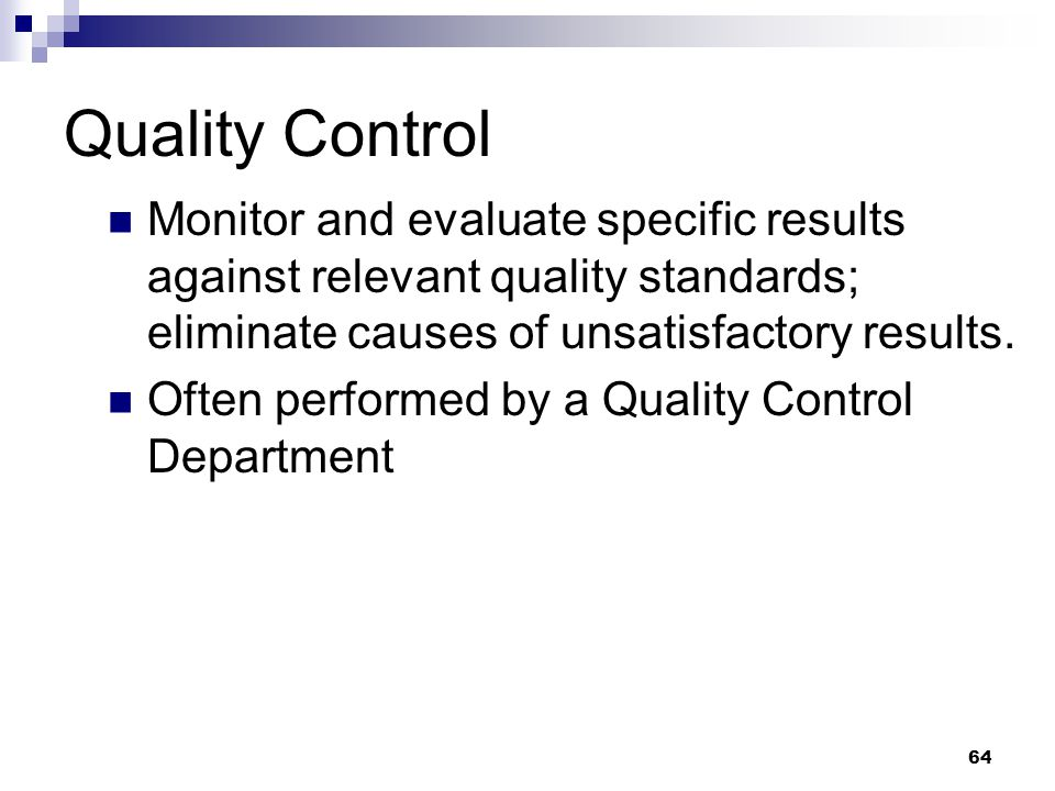 Quality Control Monitor and evaluate specific results against relevant quality standards; eliminate causes of unsatisfactory results.