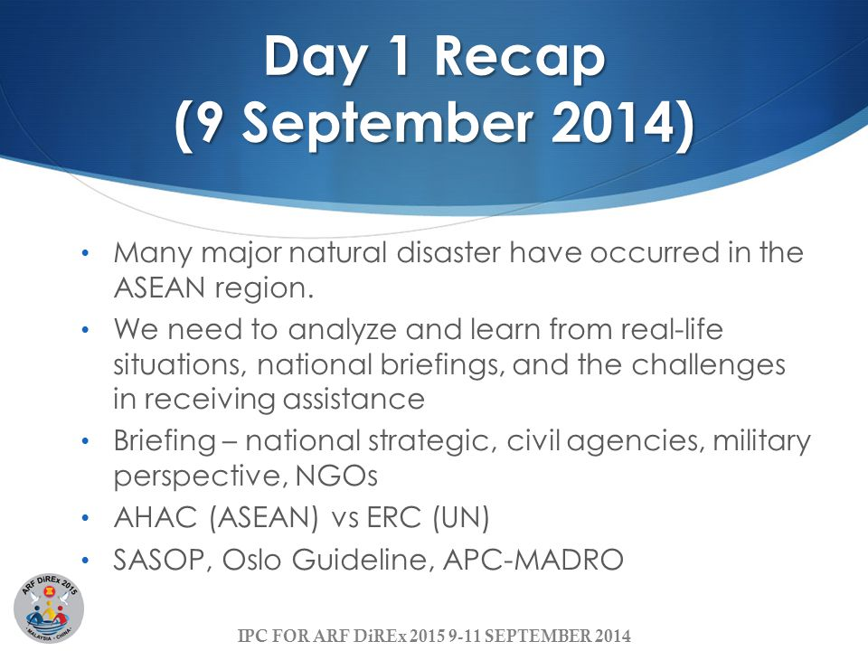 Day 1 Recap (9 September 2014) Many major natural disaster have occurred in the ASEAN region.