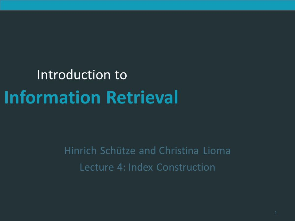 Hinrich Schütze and Christina Lioma Lecture 4: Index Construction