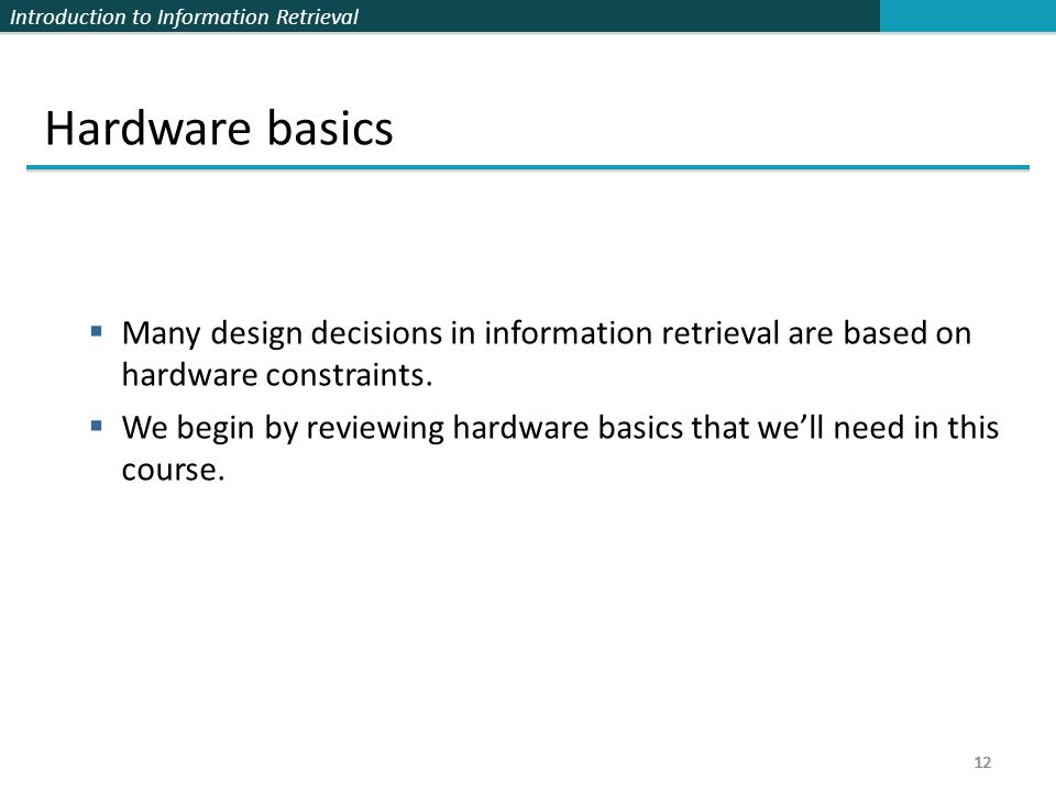 Hardware basics Many design decisions in information retrieval are based on hardware constraints.