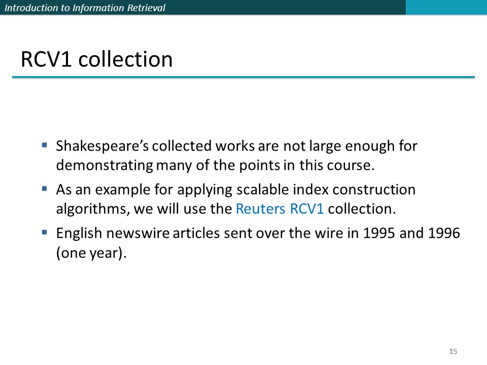RCV1 collection Shakespeare's collected works are not large enough for demonstrating many of the points in this course.