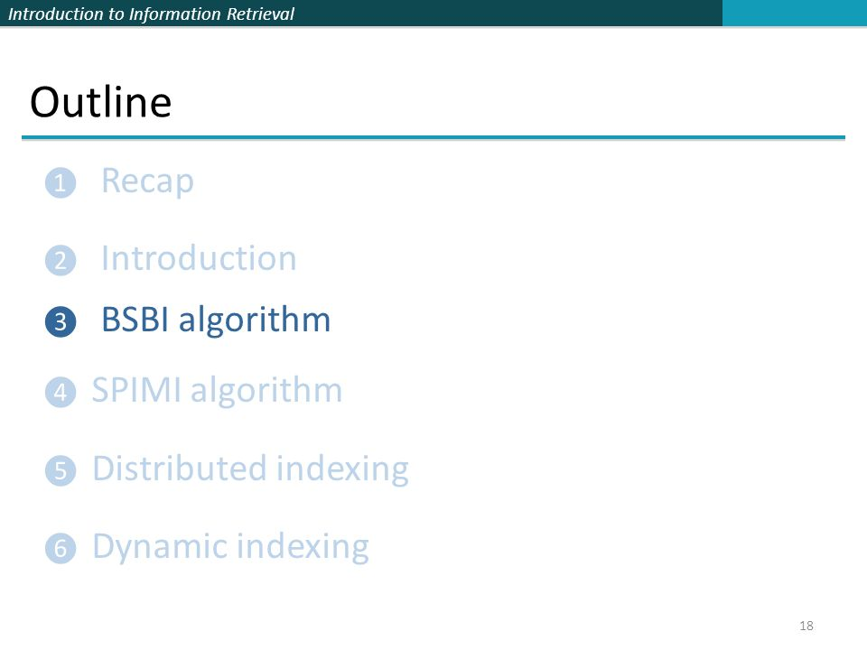 Outline Recap Introduction BSBI algorithm SPIMI algorithm