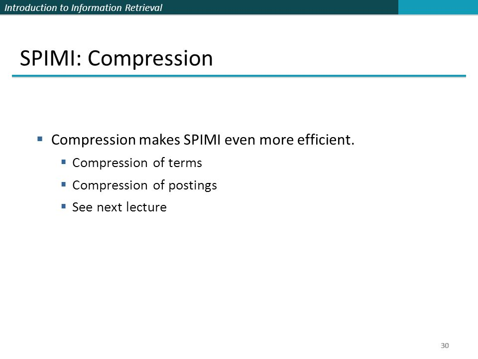 SPIMI: Compression Compression makes SPIMI even more efficient.