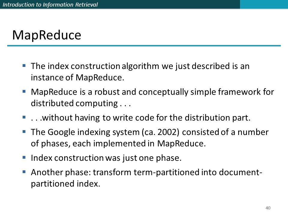 MapReduce The index construction algorithm we just described is an instance of MapReduce.
