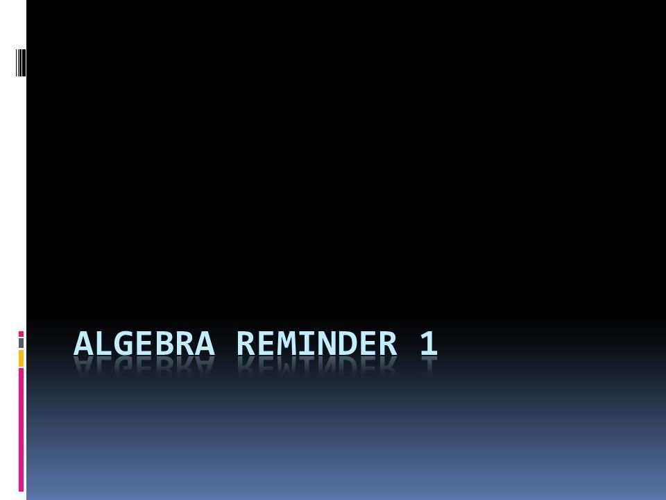 Algebra Reminder 1