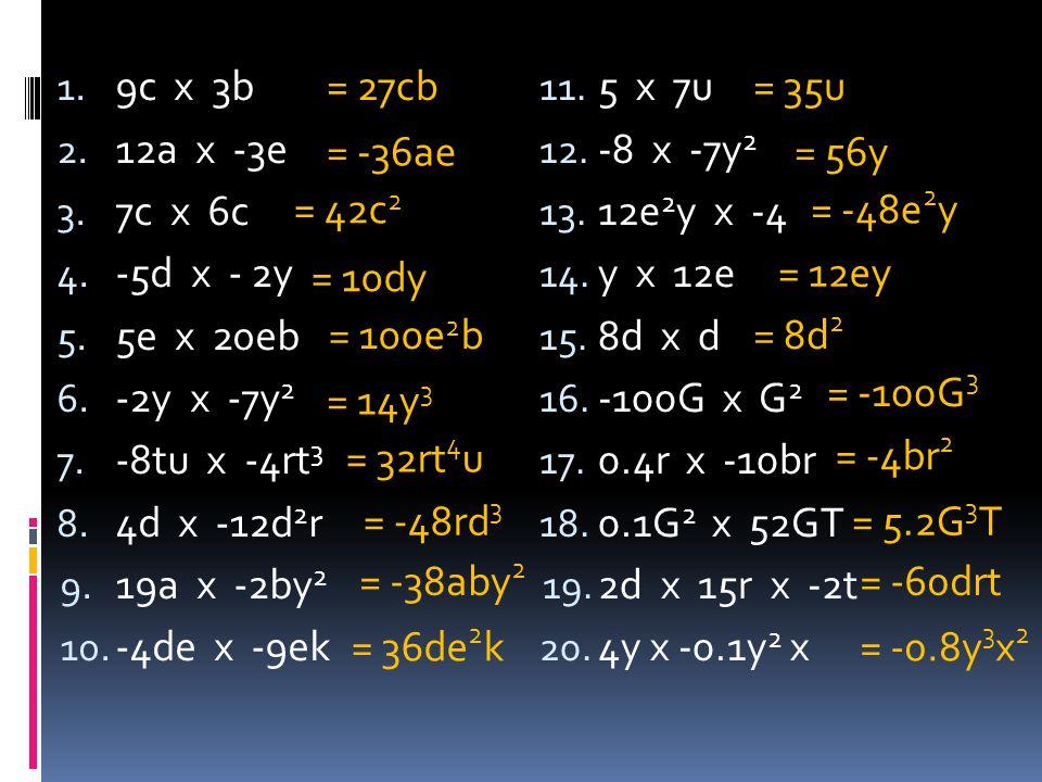9c x 3b 12a x -3e. 7c x 6c. -5d x - 2y. 5e x 20eb. -2y x -7y2. -8tu x -4rt3. 4d x -12d2r.