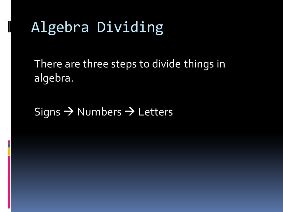 Algebra Dividing There are three steps to divide things in algebra. Signs  Numbers  Letters