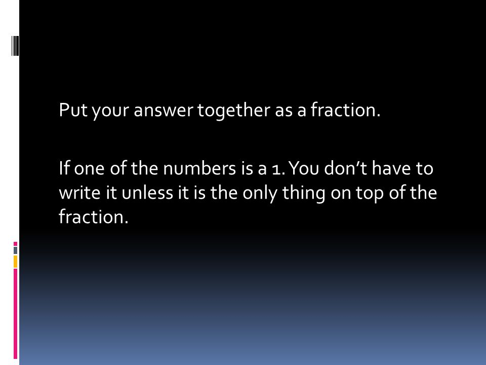 Put your answer together as a fraction. If one of the numbers is a 1