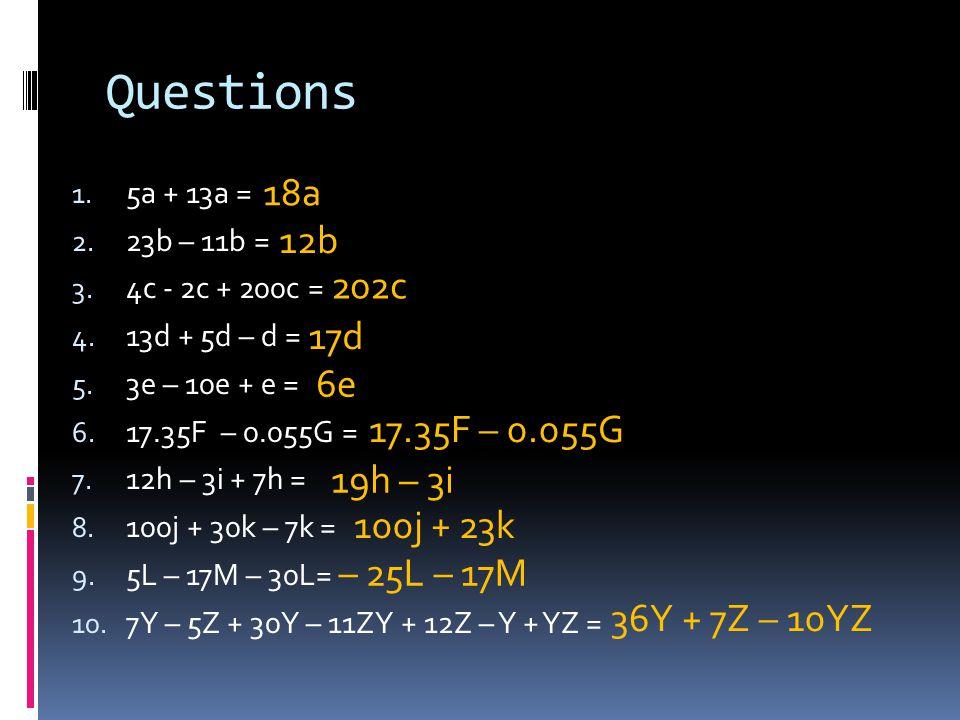Questions 18a 12b 202c 17d 6e 17.35F – 0.055G 19h – 3i 100j + 23k