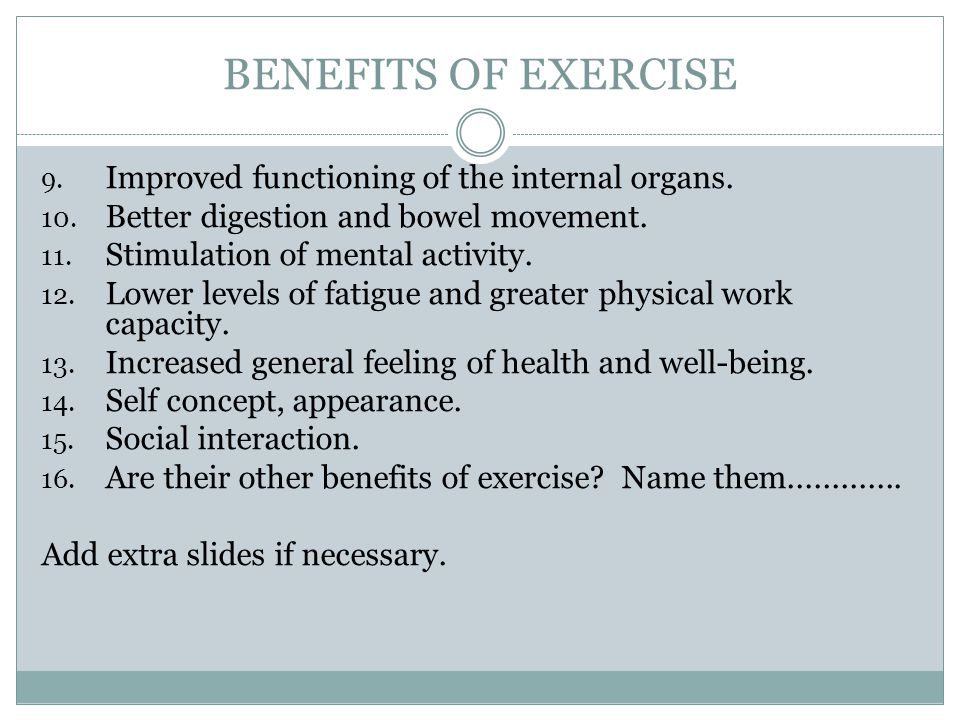 BENEFITS OF EXERCISE Improved functioning of the internal organs.