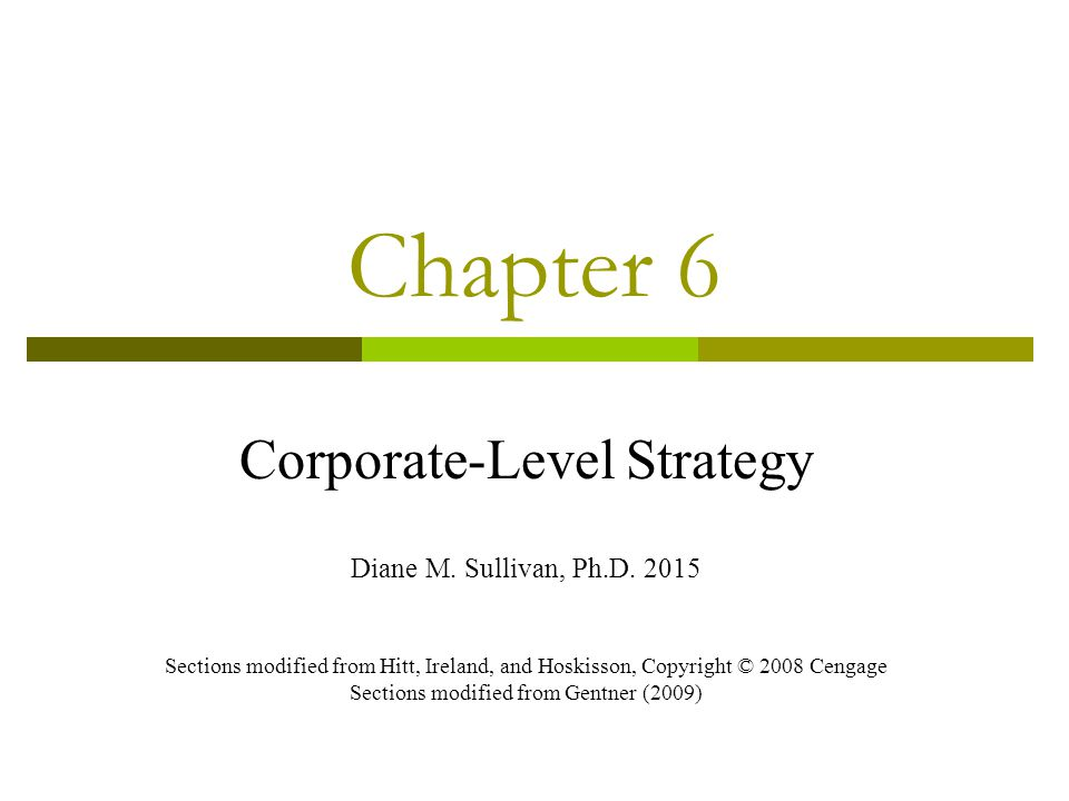 Chapter 6 Corporate-Level Strategy Diane M. Sullivan, Ph.D. 2015