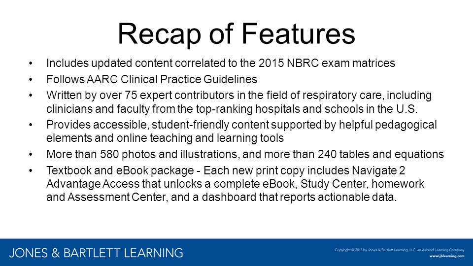 Recap of Features Includes updated content correlated to the 2015 NBRC exam matrices. Follows AARC Clinical Practice Guidelines.