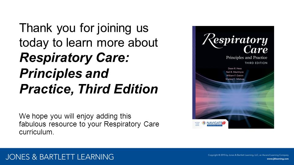 Thank you for joining us today to learn more about Respiratory Care: Principles and Practice, Third Edition