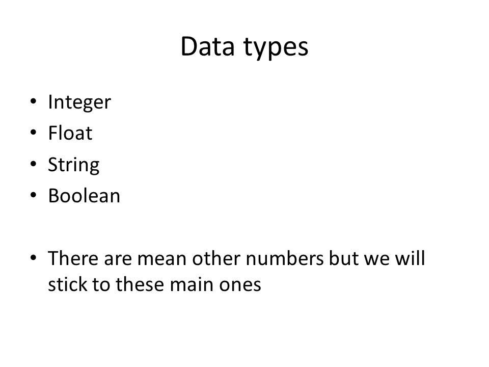Data types Integer Float String Boolean