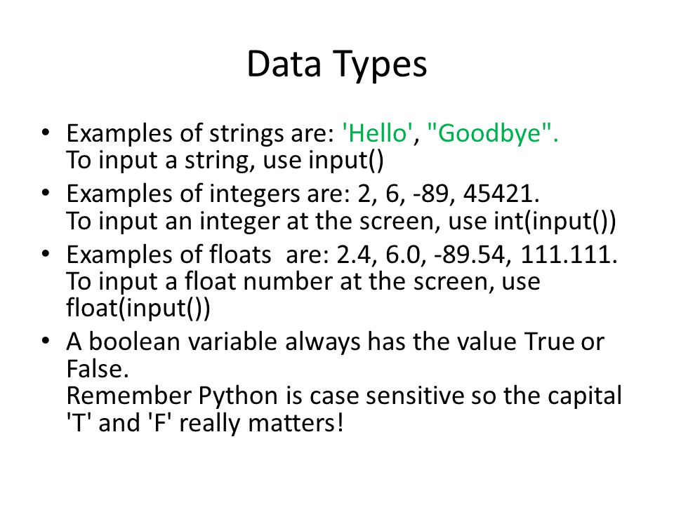 Data Types Examples of strings are: Hello , Goodbye . To input a string, use input()