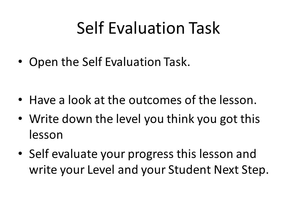 Self Evaluation Task Open the Self Evaluation Task.