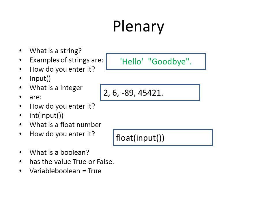 Plenary Hello , Goodbye . 2, 6, -89, 45421. float(input())