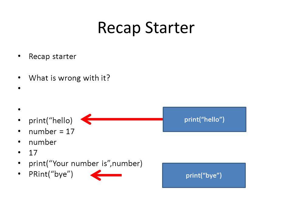 Recap Starter Recap starter What is wrong with it print( hello)