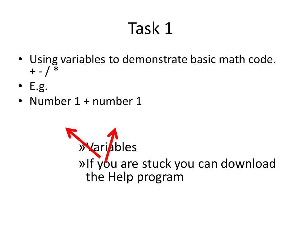 Task 1 Variables If you are stuck you can download the Help program