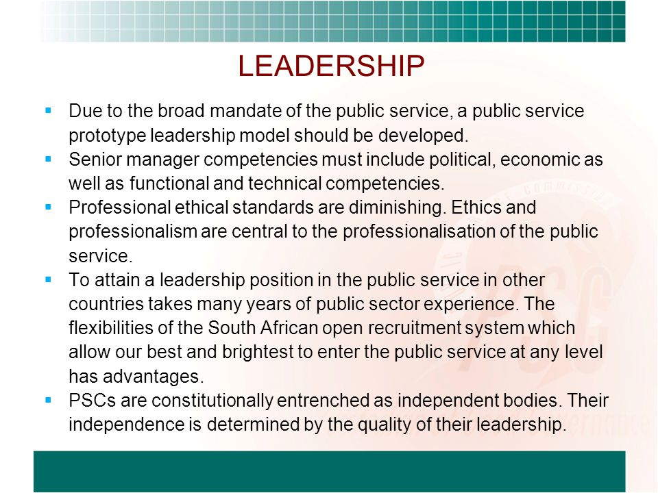 LEADERSHIP Due to the broad mandate of the public service, a public service prototype leadership model should be developed.