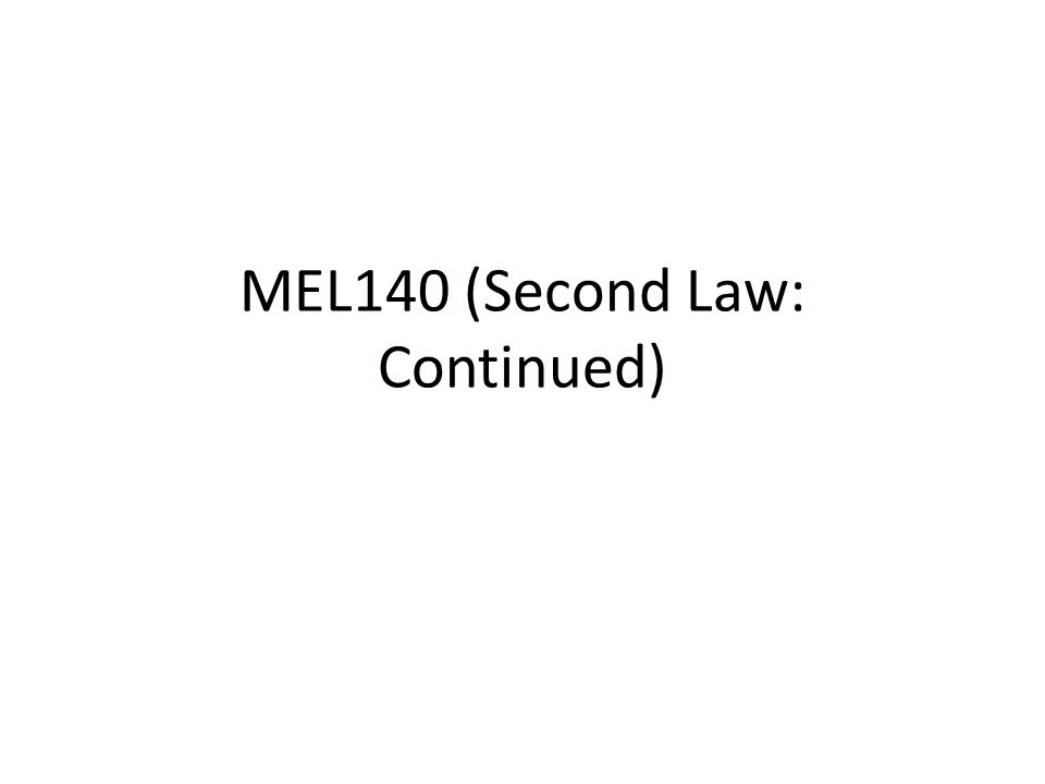 MEL140 (Second Law: Continued)
