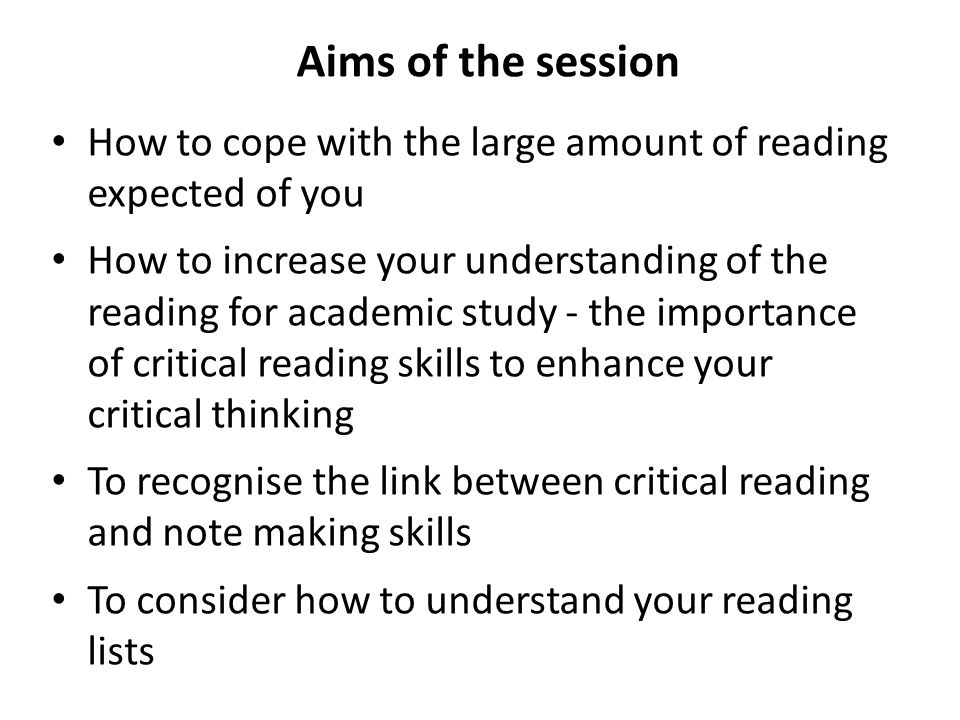 Aims of the session How to cope with the large amount of reading expected of you.