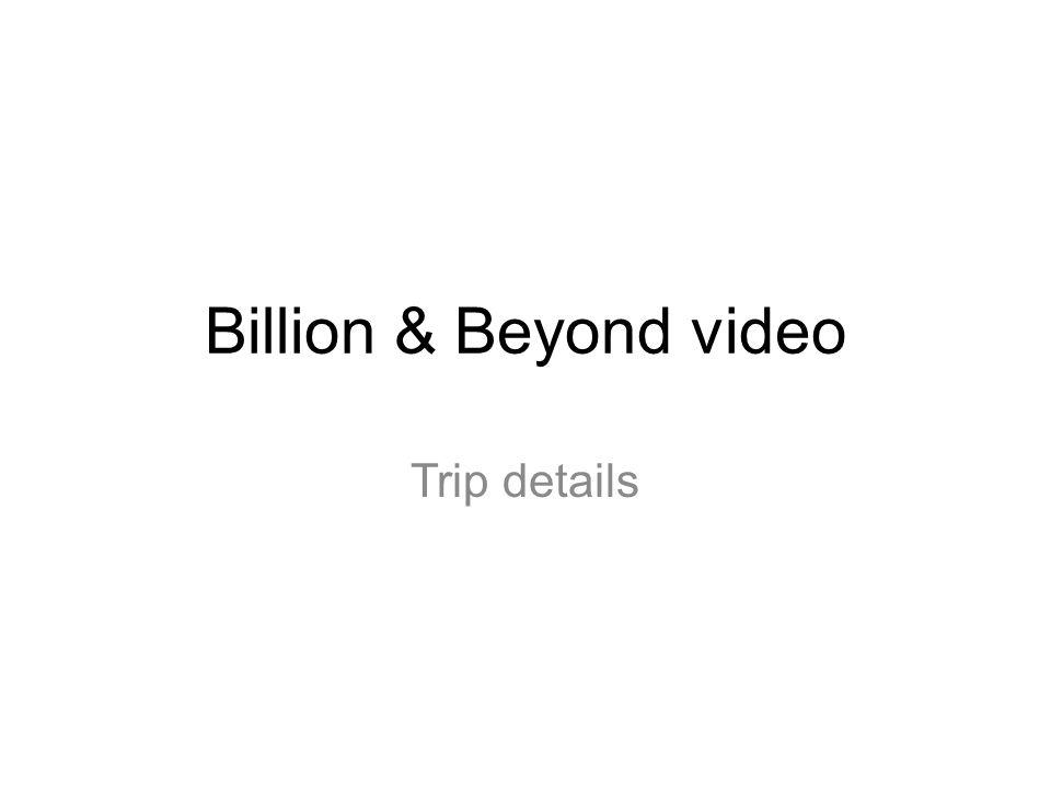 Billion & Beyond video Trip details